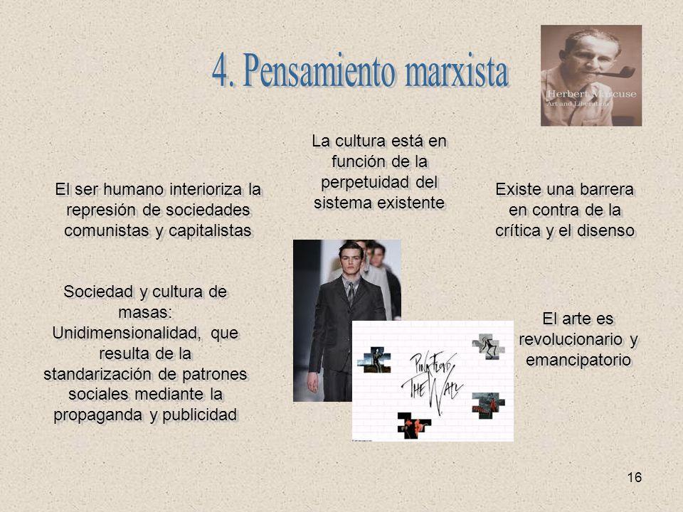 4. Pensamiento marxista La cultura está en función de la perpetuidad del sistema existente.