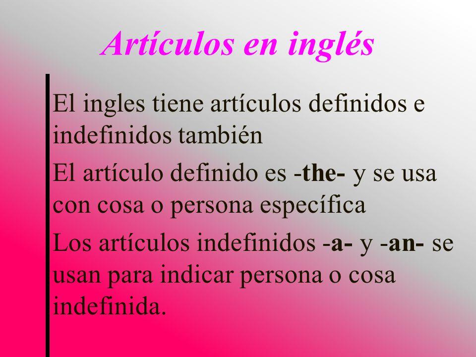 Artículos en inglés El ingles tiene artículos definidos e indefinidos también. El artículo definido es -the- y se usa con cosa o persona específica.