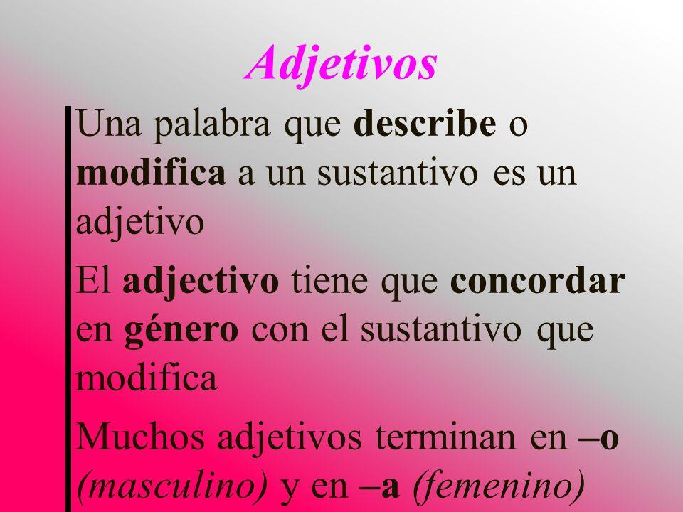 Adjetivos Una palabra que describe o modifica a un sustantivo es un adjetivo.