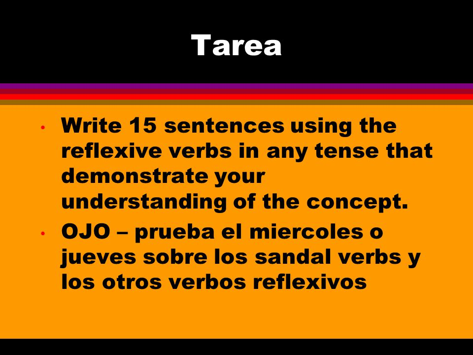 Tarea Write 15 sentences using the reflexive verbs in any tense that demonstrate your understanding of the concept.
