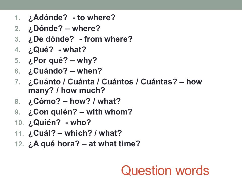 Question words ¿Adónde - to where ¿Dónde – where