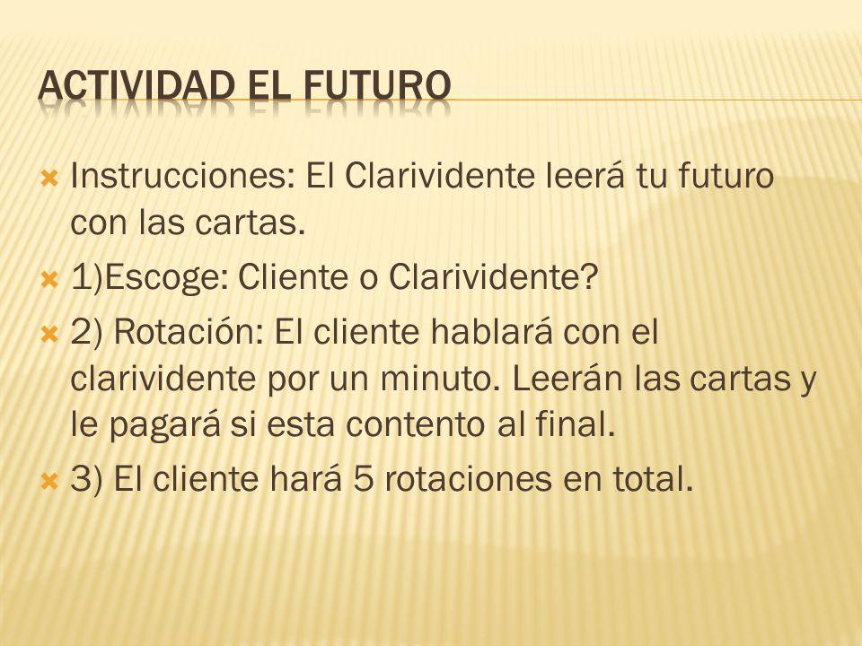 Actividad El Futuro Instrucciones: El Clarividente leerá tu futuro con las cartas. 1)Escoge: Cliente o Clarividente