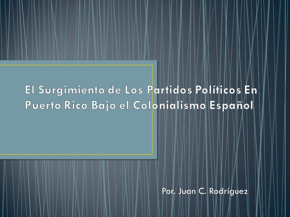 El Surgimiento de Los Partidos Políticos En Puerto Rico Bajo el Colonialismo Español