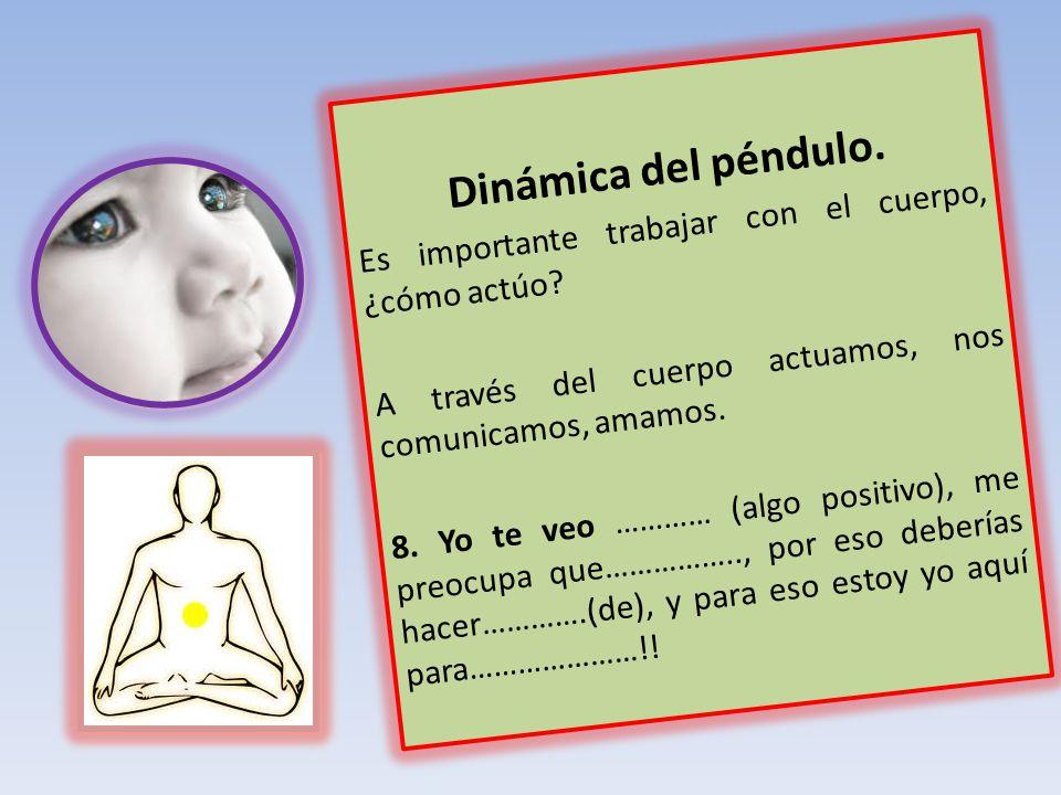 Dinámica del péndulo. Es importante trabajar con el cuerpo, ¿cómo actúo A través del cuerpo actuamos, nos comunicamos, amamos.