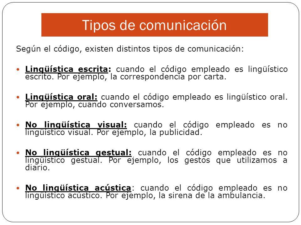 Tipos de comunicación Según el código, existen distintos tipos de comunicación: