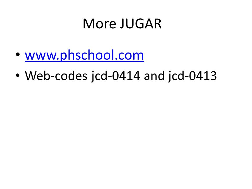 More JUGAR www.phschool.com Web-codes jcd-0414 and jcd-0413