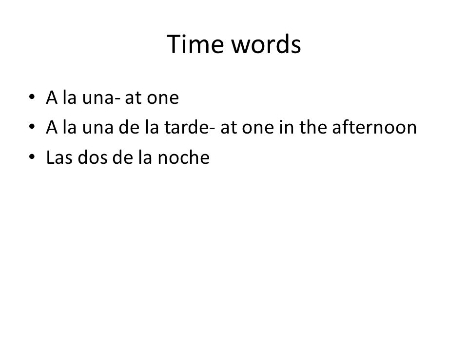 Time words A la una- at one