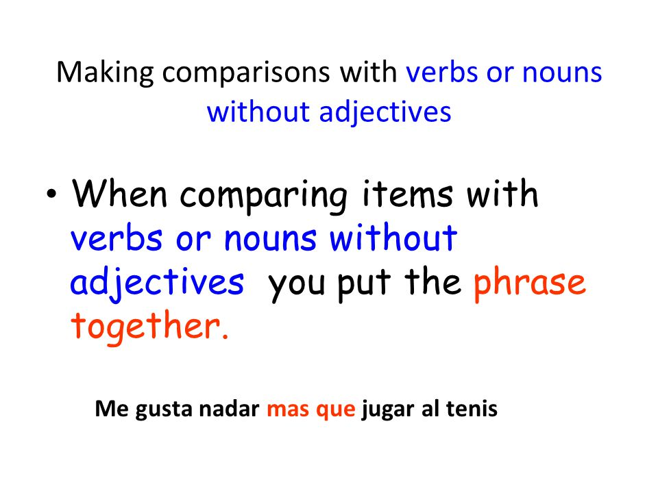 Making comparisons with verbs or nouns without adjectives