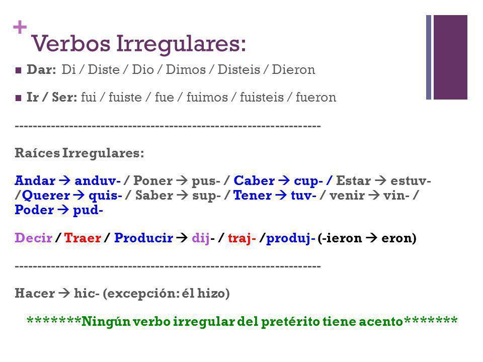 *******Ningún verbo irregular del pretérito tiene acento*******