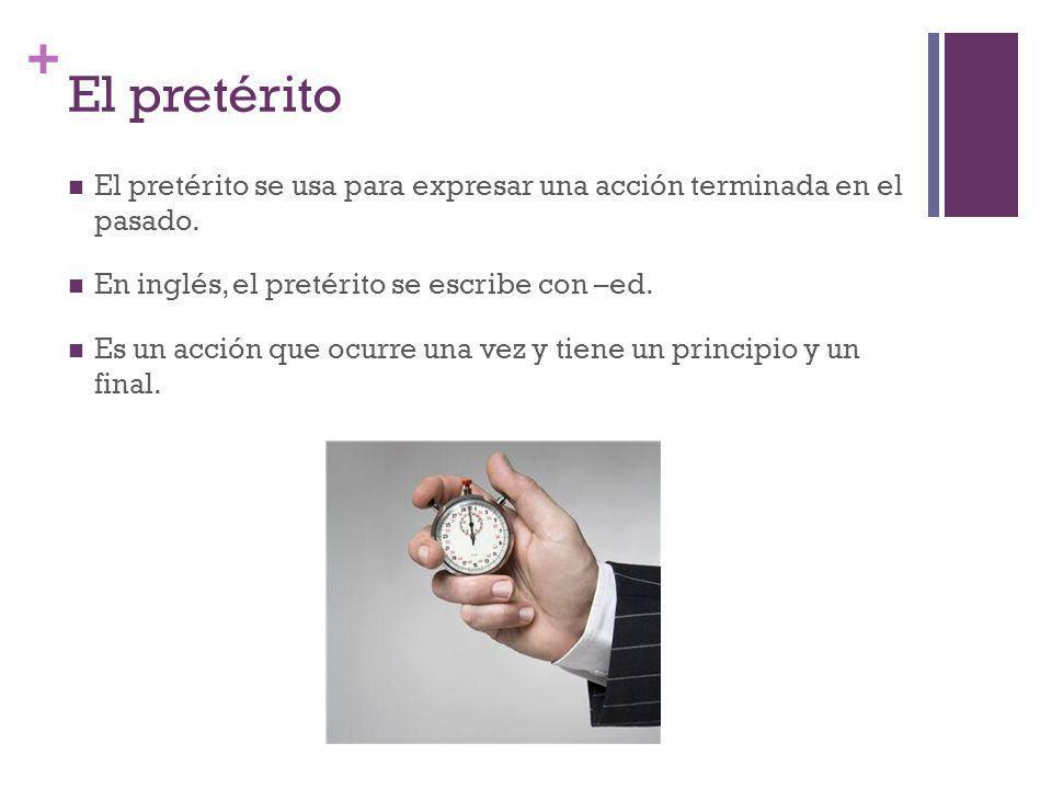 El pretérito El pretérito se usa para expresar una acción terminada en el pasado. En inglés, el pretérito se escribe con –ed.