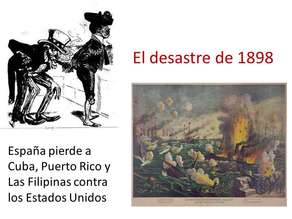 El desastre de 1898 España pierde a Cuba, Puerto Rico y Las Filipinas contra los Estados Unidos