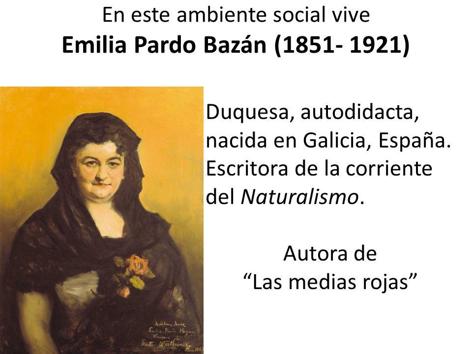 En este ambiente social vive Emilia Pardo Bazán (1851- 1921)