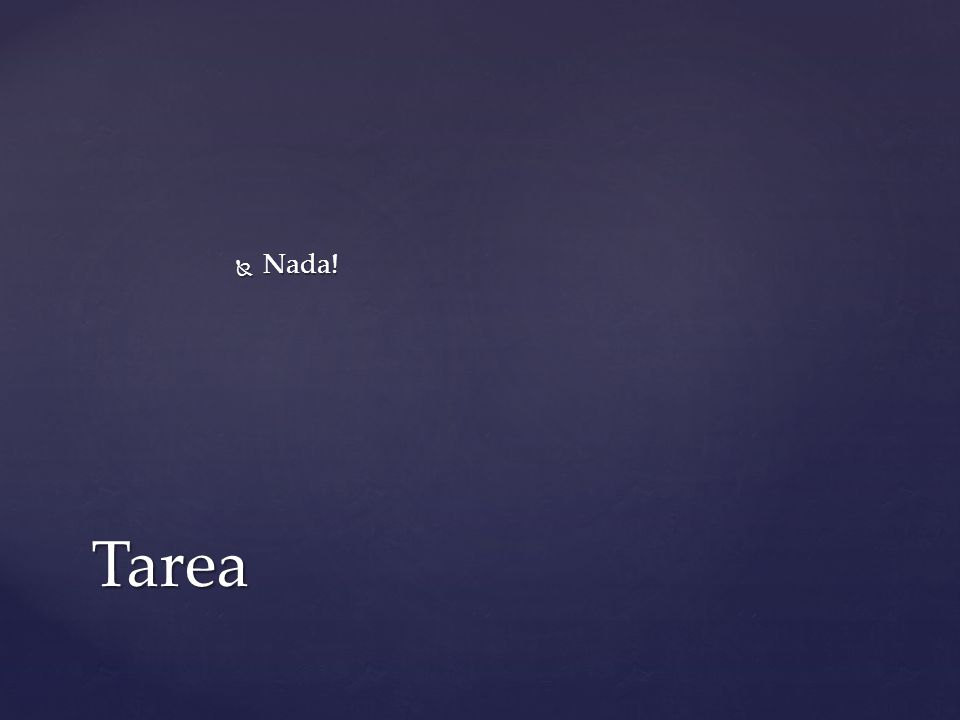Nada! Tarea