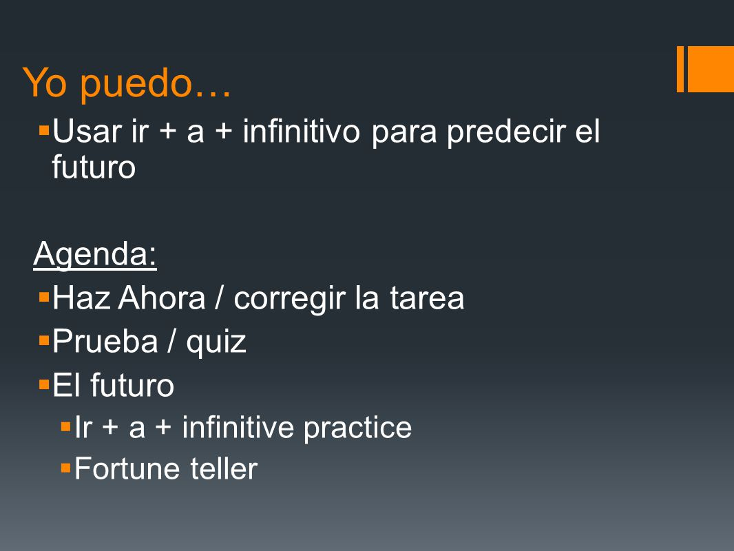 Yo puedo… Usar ir + a + infinitivo para predecir el futuro Agenda: