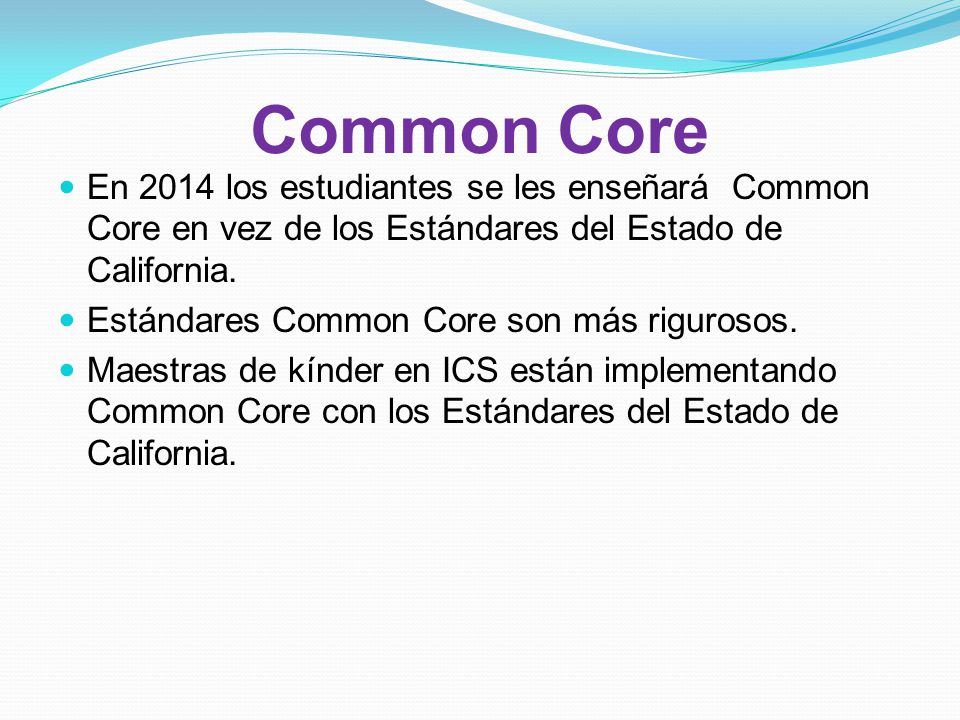 Common Core En 2014 los estudiantes se les enseñará Common Core en vez de los Estándares del Estado de California.