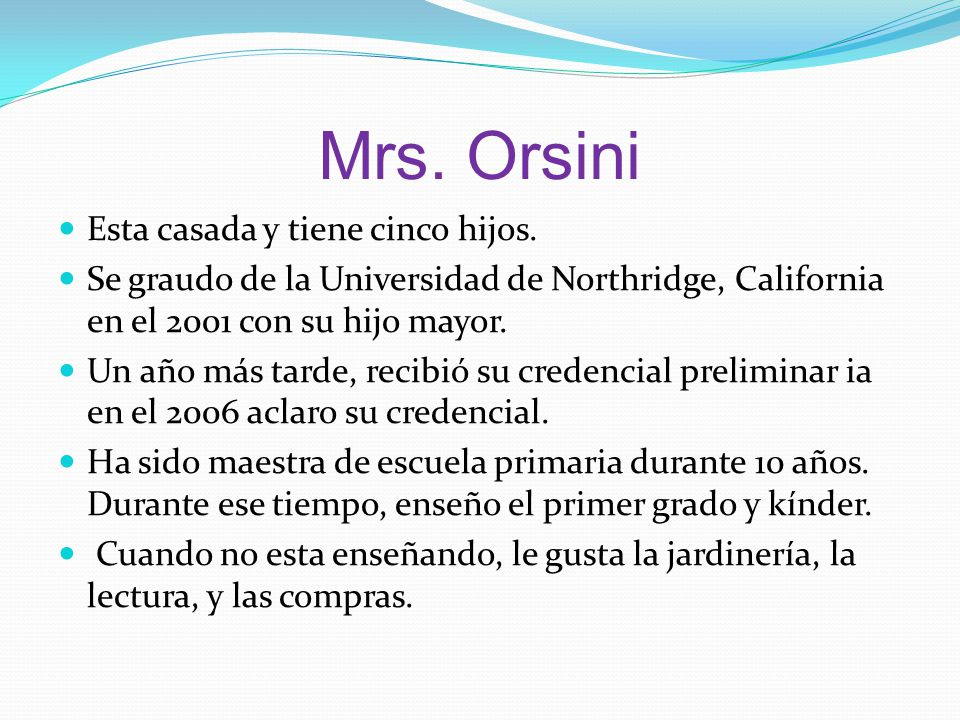 Mrs. Orsini Esta casada y tiene cinco hijos.