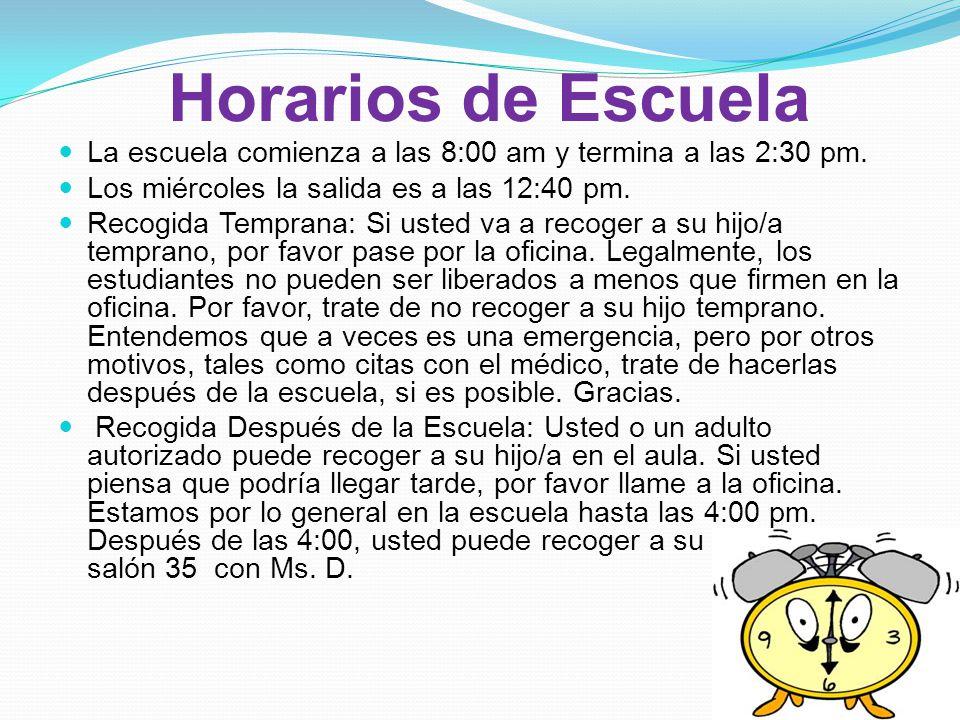 Horarios de Escuela La escuela comienza a las 8:00 am y termina a las 2:30 pm. Los miércoles la salida es a las 12:40 pm.