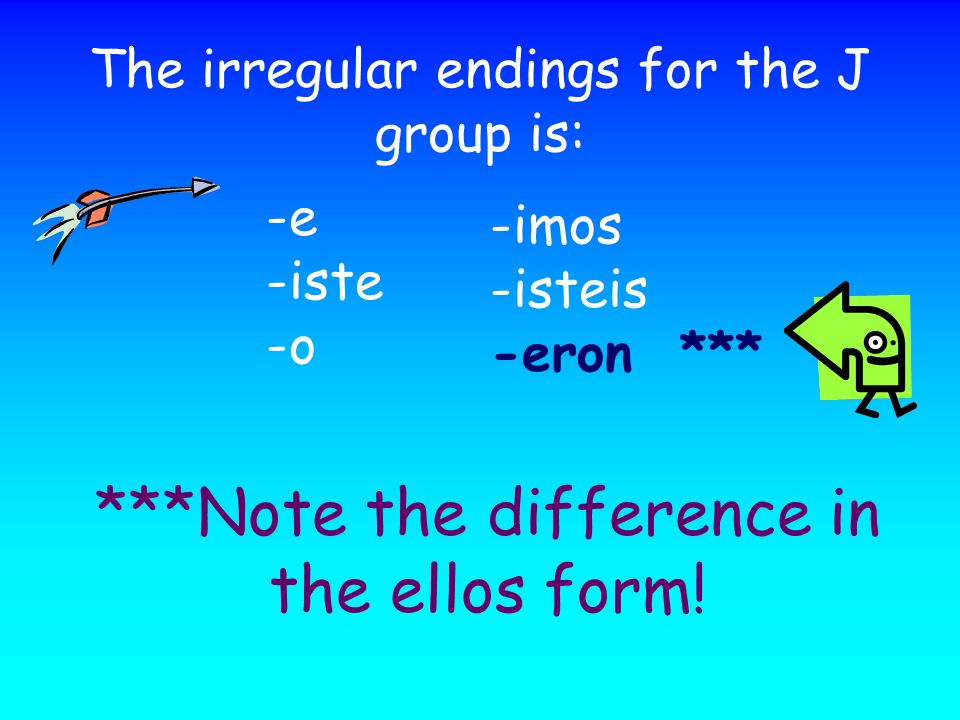 The irregular endings for the J group is: