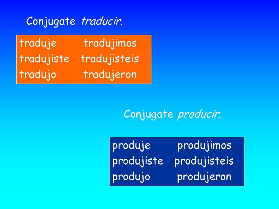 Conjugate traducir. traduje tradujimos. tradujiste tradujisteis. tradujo tradujeron.