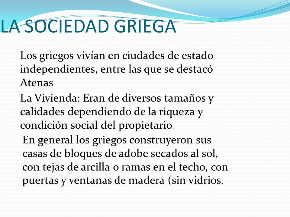 LA SOCIEDAD GRIEGA Los griegos vivían en ciudades de estado independientes, entre las que se destacó Atenas.