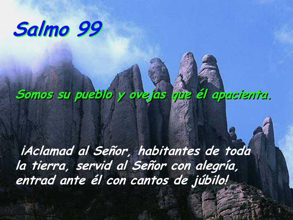 Salmo 99 Somos su pueblo y ovejas que él apacienta.