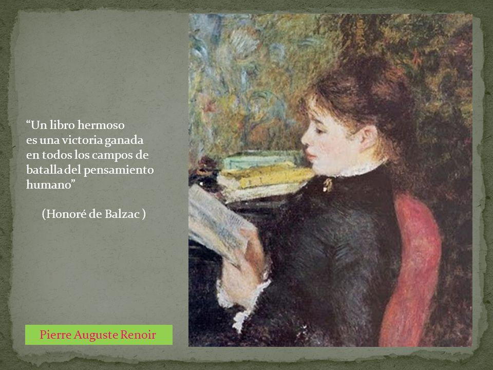 Un libro hermoso es una victoria ganada. en todos los campos de batalla del pensamiento humano (Honoré de Balzac )