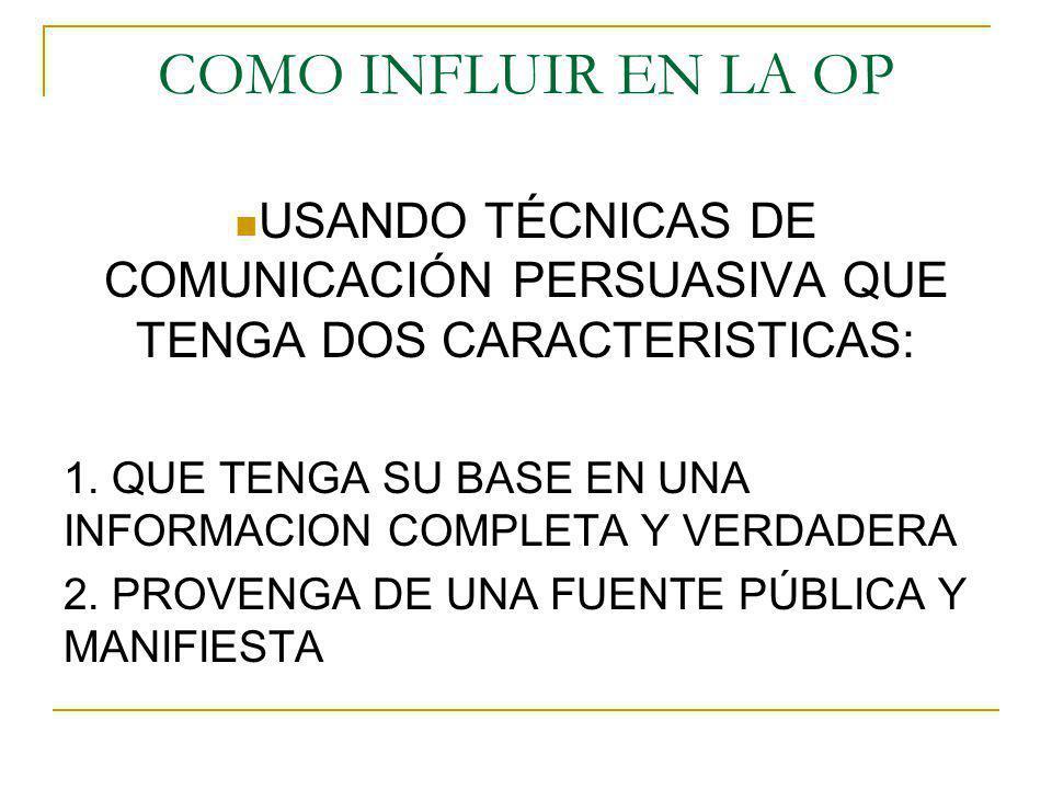 COMO INFLUIR EN LA OP USANDO TÉCNICAS DE COMUNICACIÓN PERSUASIVA QUE TENGA DOS CARACTERISTICAS: