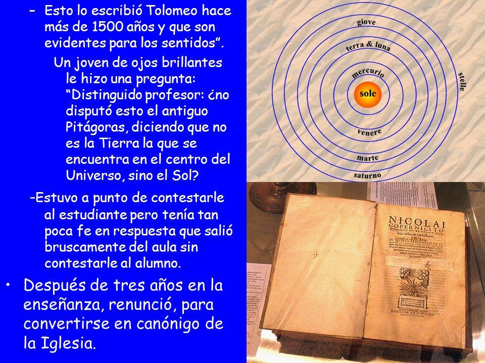 Esto lo escribió Tolomeo hace más de 1500 años y que son evidentes para los sentidos .