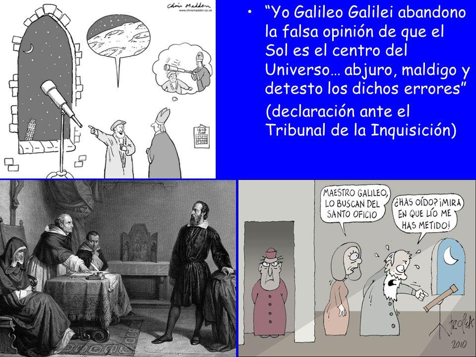 Yo Galileo Galilei abandono la falsa opinión de que el Sol es el centro del Universo… abjuro, maldigo y detesto los dichos errores