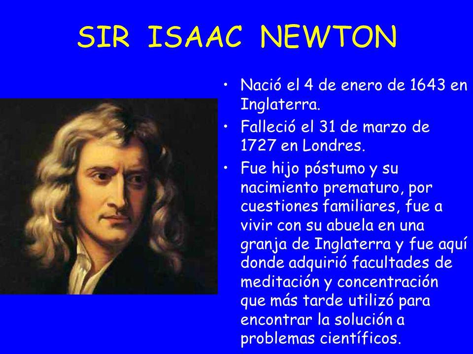 SIR ISAAC NEWTON Nació el 4 de enero de 1643 en Inglaterra.