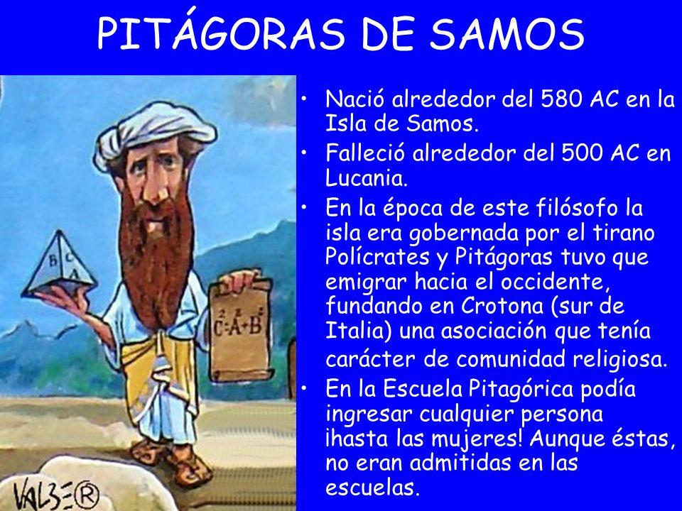 PITÁGORAS DE SAMOS Nació alrededor del 580 AC en la Isla de Samos.