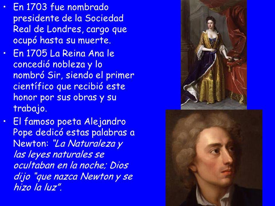 En 1703 fue nombrado presidente de la Sociedad Real de Londres, cargo que ocupó hasta su muerte.