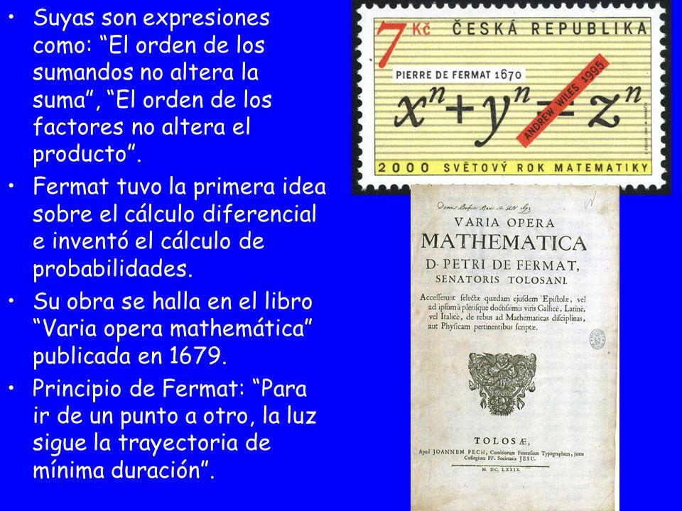 Suyas son expresiones como: El orden de los sumandos no altera la suma , El orden de los factores no altera el producto .