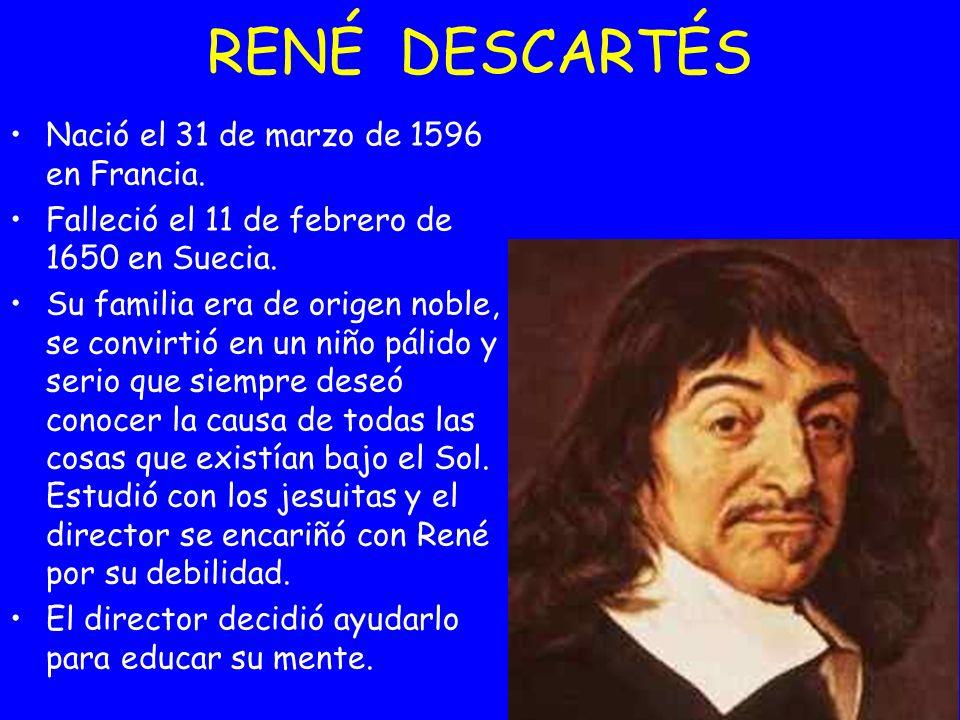 RENÉ DESCARTÉS Nació el 31 de marzo de 1596 en Francia.