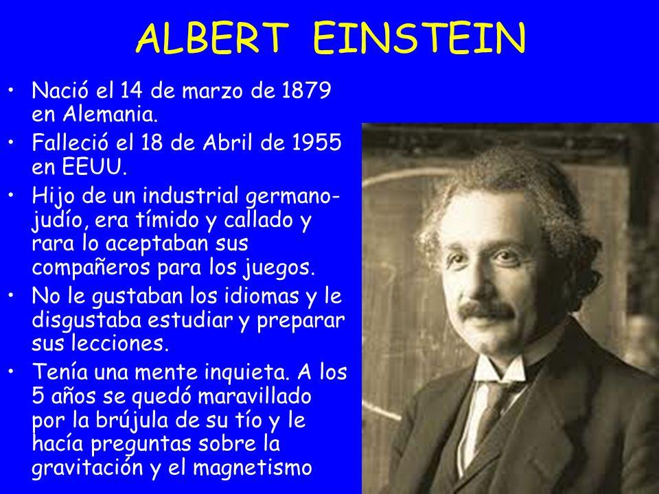 ALBERT EINSTEIN Nació el 14 de marzo de 1879 en Alemania.