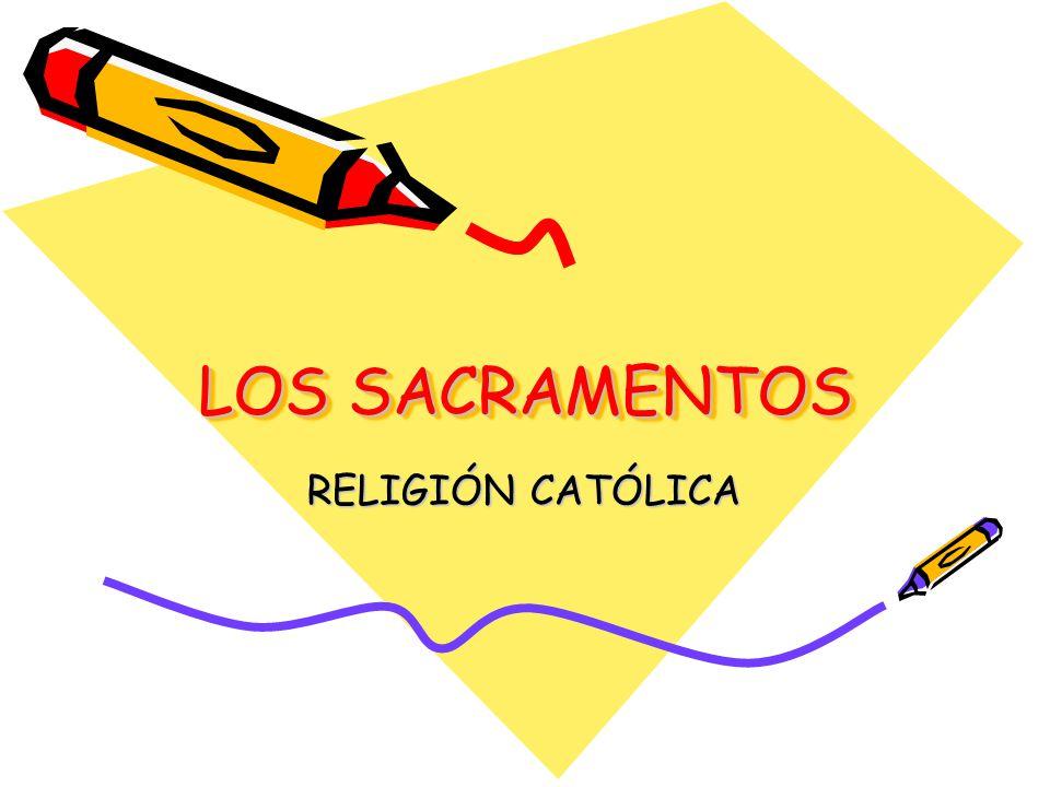 LOS SACRAMENTOS RELIGIÓN CATÓLICA