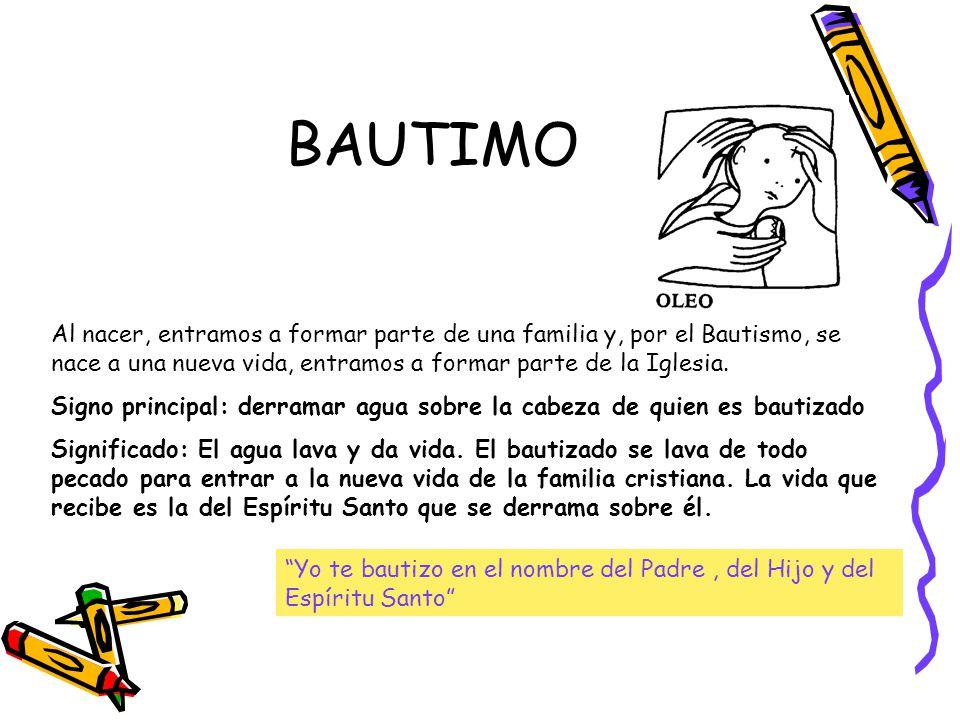 BAUTIMO Al nacer, entramos a formar parte de una familia y, por el Bautismo, se nace a una nueva vida, entramos a formar parte de la Iglesia.