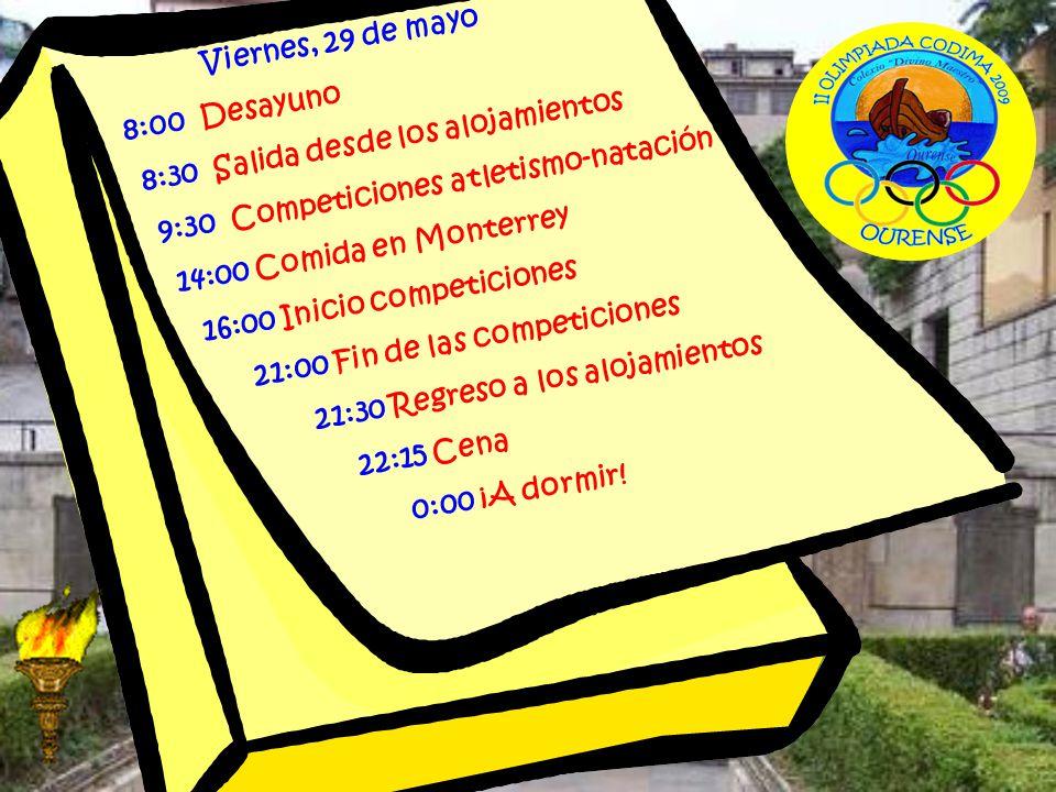 Viernes, 29 de mayo 8:00 Desayuno. 8:30 Salida desde los alojamientos. 9:30 Competiciones atletismo-natación.