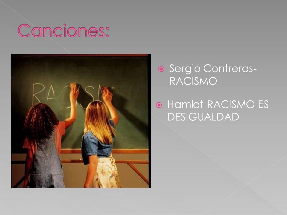 Canciones: Sergio Contreras- RACISMO Hamlet-RACISMO ES DESIGUALDAD