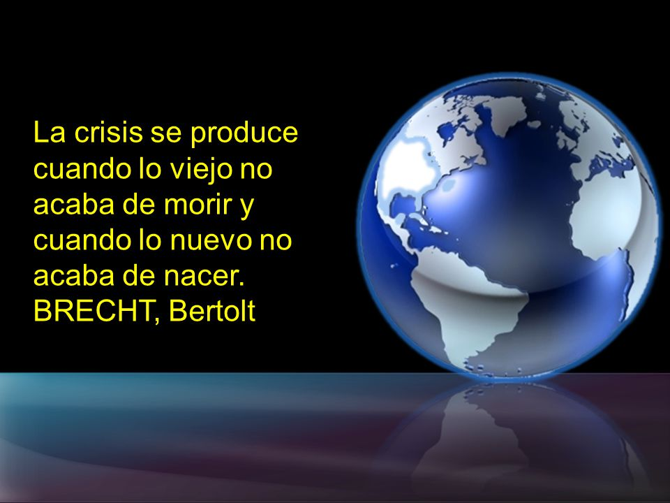 La crisis se produce cuando lo viejo no acaba de morir y cuando lo nuevo no acaba de nacer.
