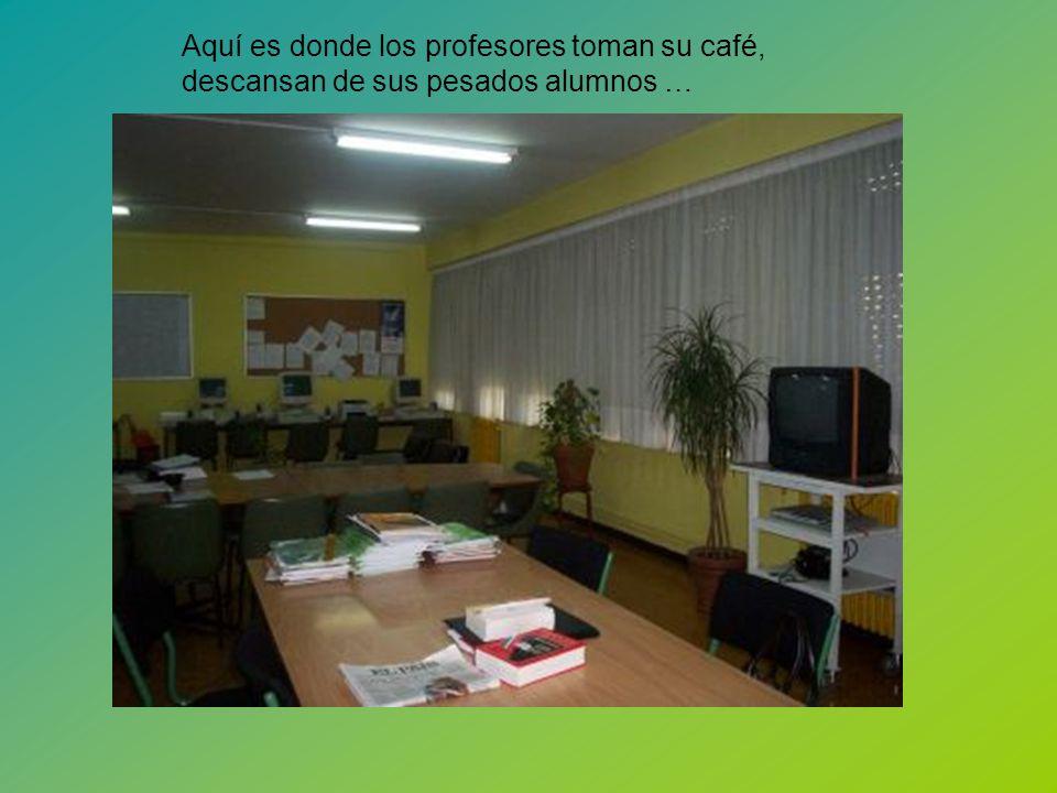 Aquí es donde los profesores toman su café, descansan de sus pesados alumnos …