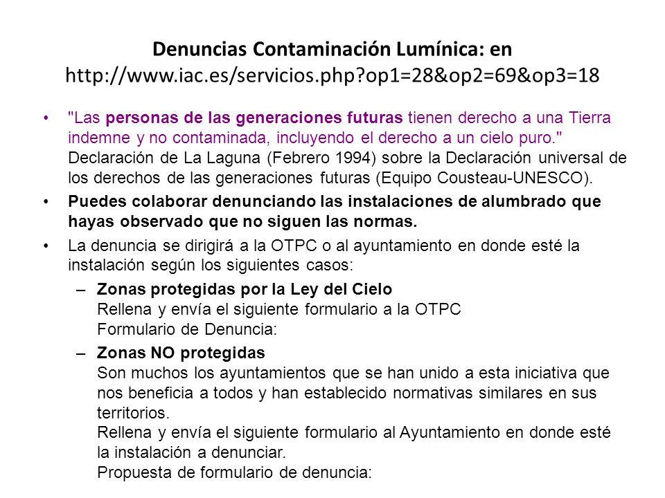 Denuncias Contaminación Lumínica: en http://www.iac.es/servicios.php op1=28&op2=69&op3=18