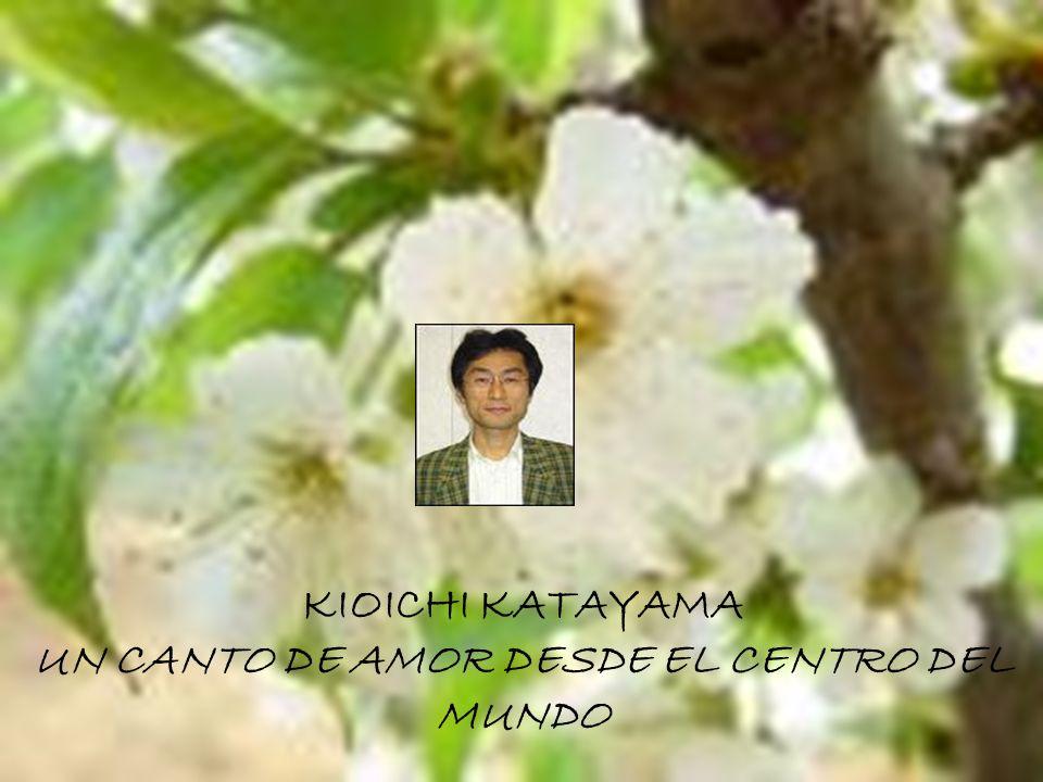 KIOICHI KATAYAMA UN CANTO DE AMOR DESDE EL CENTRO DEL MUNDO