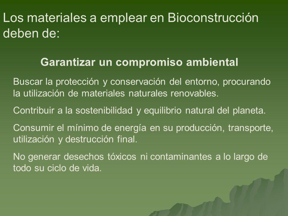 Los materiales a emplear en Bioconstrucción deben de: