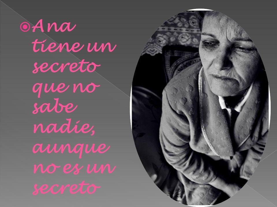 Ana tiene un secreto que no sabe nadie, aunque no es un secreto