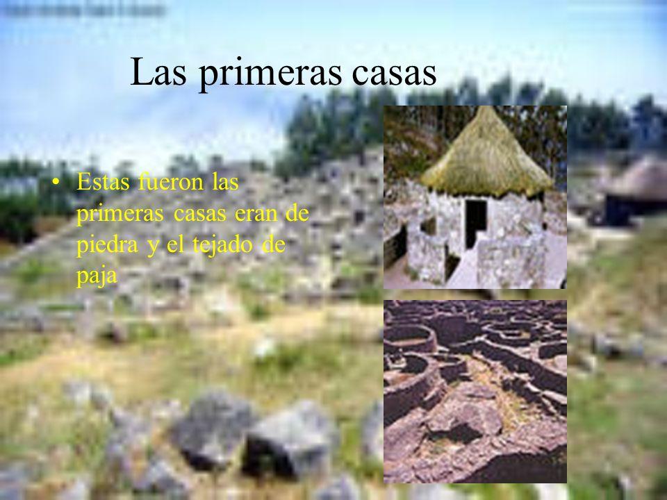 Las primeras casas Estas fueron las primeras casas eran de piedra y el tejado de paja