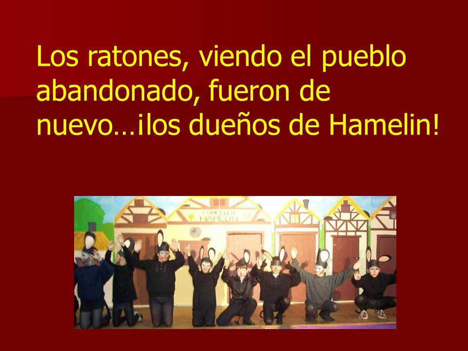 Los ratones, viendo el pueblo abandonado, fueron de nuevo…¡los dueños de Hamelin!