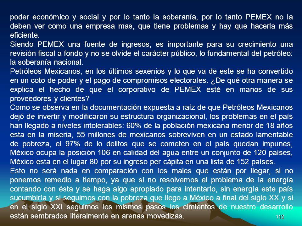 poder económico y social y por lo tanto la soberanía, por lo tanto PEMEX no la deben ver como una empresa mas, que tiene problemas y hay que hacerla más eficiente.
