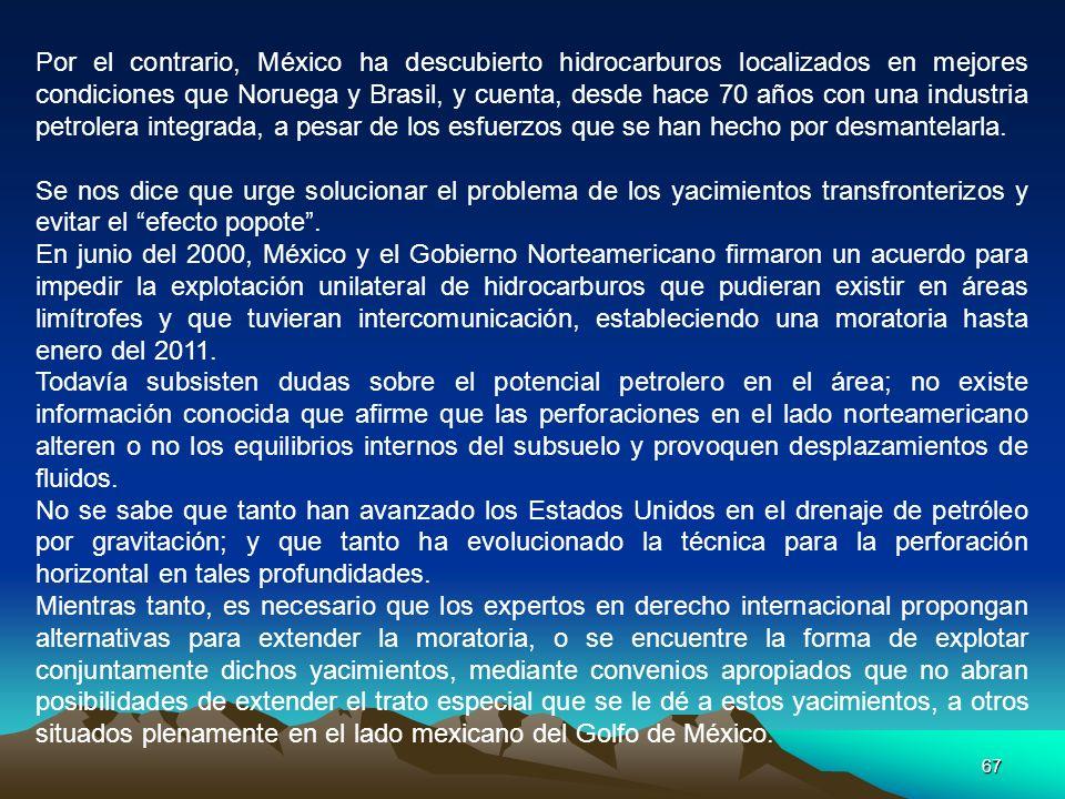Por el contrario, México ha descubierto hidrocarburos localizados en mejores condiciones que Noruega y Brasil, y cuenta, desde hace 70 años con una industria petrolera integrada, a pesar de los esfuerzos que se han hecho por desmantelarla.