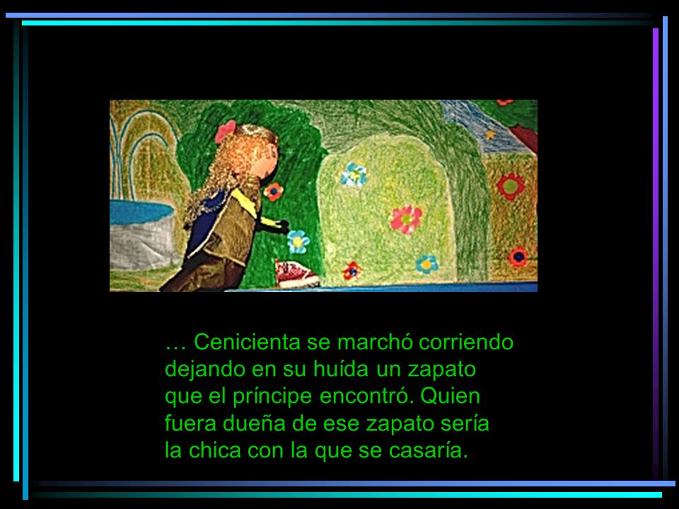 … Cenicienta se marchó corriendo dejando en su huída un zapato que el príncipe encontró.